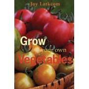 Grow Your Own Vegetables by Joy Larkcom