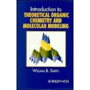 Introduction to Theoretical Organic Chemistry & Molecular Modeling by William B. Smith