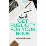 How to Get Publicity for Your Book: A Do It Yourself Guide for Authors