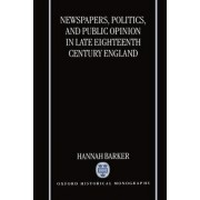 Newspapers, Politics and Public Opinion in Late Eighteenth-century England by Professor of British History Hannah Barker