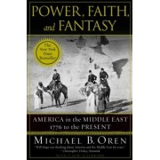 Power, Faith and Fantasy by Michael B. Oren