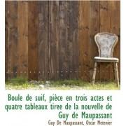 Boule de Suif, Piece En Trois Actes Et Quatre Tableaux Tiree de la Nouvelle de Guy de Maupassant by Guy de Maupassant