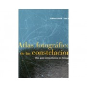 ATLAS FOTOGRAFICO DE LAS CONSTELACIONES: UNA GUIA ASTRONOMICA EN FOTOG