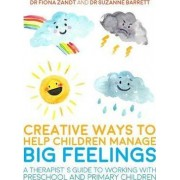 Creative Ways to Help Children Manage Big Feelings by Fiona Zandt