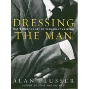 Dressing the Man by Alan Flusser