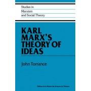 Karl Marx's Theory of Ideas by John Torrance