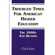 Troubled Times for American Higher Education by Clark Kerr