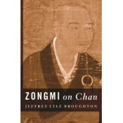 Zongmi on Chan by Jeffrey Broughton