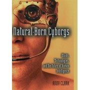 Natural-Born Cyborgs by Andy Clark