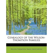 Genealogy of the Wilson-Thompson Families by Wilson-Thompson Family Association