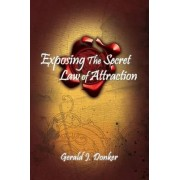 Exposing the Secret Law of Attraction by Gerald Donker