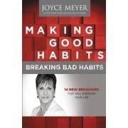 Making Good Habits, Breaking Bad Habits by Joyce Meyer