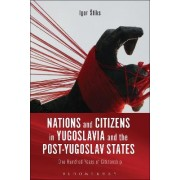 Nations and Citizens in Yugoslavia and the Post-Yugoslav States by Igor Stiks