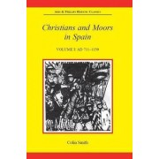 Christians and Moors in Spain, Volume I: AD 711-1150 by Colin Smith