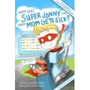 What Does Super Jonny Do When Mom Gets Sick? by Simone Colwill