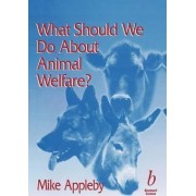What Should We Do About Animal Welfare? by M.C. Appleby