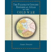 The Palgrave Concise Historical Atlas of the Cold War by John Swift