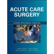 Acute Care Surgery: A Guide for General Surgeons by Vicente H. Gracias
