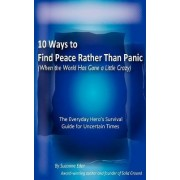 10 Ways to Find Peace Rather Than Panic When the World Has Gone a Little Crazy by Suzanne E Eder