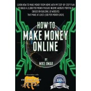 How to Make Money Online: Learn How to Make Money from Home with My Step-By-Step Plan to Build a $5000 Per Month Passive Income Website Portfoli