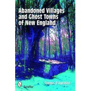 Abandoned Villages and Ghost Towns of New England by Thomas J. D'Agostino