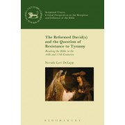 The Reformed David(s) and the Question of Resistance to Tyranny: Reading the Bible in the 16th and 17th Centuries