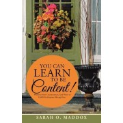 You Can Learn to Be Content!: Whatever Your Circumstances, God Wants to Fulfill His Purposes Through You.