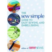 The Sew Simple Guide to Easy Sewing and Embellishing by Sew News