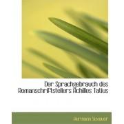 Der Sprachgebrauch Des Romanschriftstellers Achilles Tatius by Hermann Sexauer