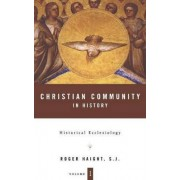 Christian Community in History: Historical Ecclesiology v. 1 by Roger Haight