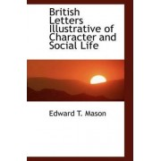 British Letters Illustrative of Character and Social Life by Edward T Mason