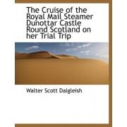 The Cruise of the Royal Mail Steamer Dunottar Castle Round Scotland on Her Trial Trip by Walter Scott Dalgleish