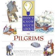 Don't Know Much about the Pilgrims by Kenneth C Davis