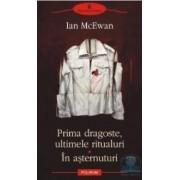 Prima dragoste ultimele ritualuri. in asternuturi - Ian Mcewan