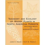Taxonomy and Ecology of Woody Plants in North American Forests by James S. Fralish