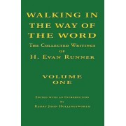 Walking in the Way of the Word: The Collected Writings of H. Evan Runner