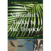 A Naturalist's Guide to the Tropics by Marco Lambertini