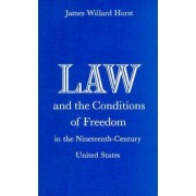 Law and the Conditions of Freedom in the Nineteenth-Century United States by James Willard Hurst