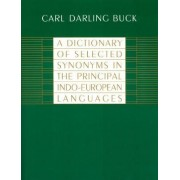 A Dictionary of Selected Synonyms in the Principal Indo-European Languages by Carl D. Buck