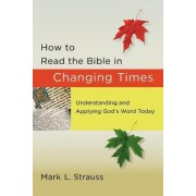 How to Read the Bible in Changing Times by Mark L. Strauss