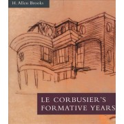 Le Corbusier's Formative Years by H. Allen Brooks