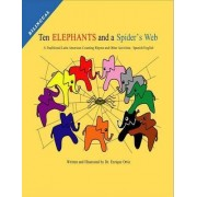 Ten Elephants and a Spider's Web: A Traditional Latin American Counting Rhyme and Other Activities: Spanish/English by Associate Professor Enrique Ortiz