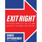Exit Right: The People Who Left the Left and Reshaped the American Century