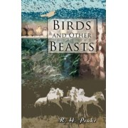 Birds and Other Beasts by R H Peake