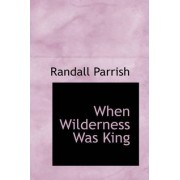 When Wilderness Was King by Randall Parrish