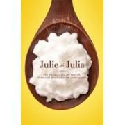 Julie şi Julia 365 de zile, 524 de retete, o micuta bucatorie de apartament — sau despre cum si-a riscat o fata casnicia, slujba ai sanatatea mintala pentru a deprinde arta vietii