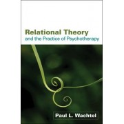Relational Theory and the Practice of Psychotherapy by Paul L. Wachtel