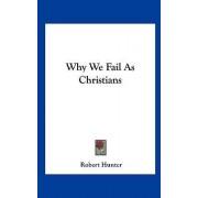 Why We Fail as Christians by PH D Robert Hunter