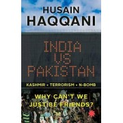 India vs Pakistan by Husain Haqqani