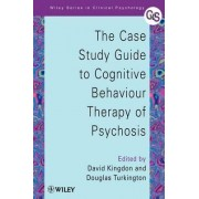 The Case Study Guide to Cognitive Behaviour Therapy of Psychosis by David G. Kingdon